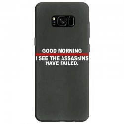 good morning i see the assassins have failed Samsung Galaxy S8 Case | Artistshot