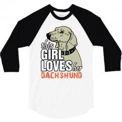 This Girl Loves Her Dachshund 3/4 Sleeve Shirt | Artistshot