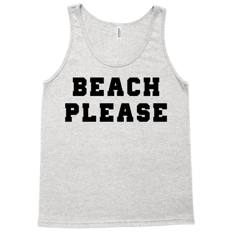 1fe98f6bc5 Custom Beach Please Tank Top By Tshiart - Artistshot