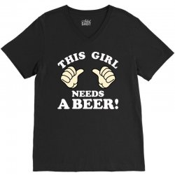 This Girl Needs a Beer V-Neck Tee | Artistshot