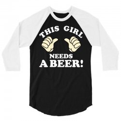 This Girl Needs a Beer 3/4 Sleeve Shirt | Artistshot