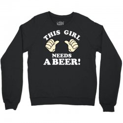 This Girl Needs a Beer Crewneck Sweatshirt | Artistshot