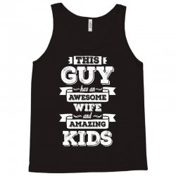 This Guy Has An Awesome Wife And Amazing Kids Tank Top | Artistshot