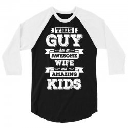 This Guy Has An Awesome Wife And Amazing Kids 3/4 Sleeve Shirt | Artistshot