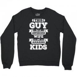 This Guy Has An Awesome Wife And Amazing Kids Crewneck Sweatshirt | Artistshot