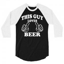 This Guy Loves Beer 3/4 Sleeve Shirt | Artistshot
