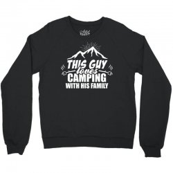 This Guy Loves Camping With His Family Crewneck Sweatshirt | Artistshot