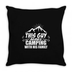 This Guy Loves Camping With His Family Throw Pillow | Artistshot