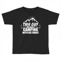 This Guy Loves Camping With His Family Toddler T-shirt | Artistshot