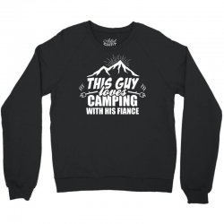 This Guy Loves Camping With His Fiance Crewneck Sweatshirt | Artistshot