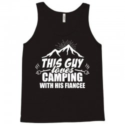 This Guy Loves Camping With His Fiancee Tank Top | Artistshot