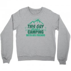 This Guy Loves Camping With His Friends Crewneck Sweatshirt | Artistshot