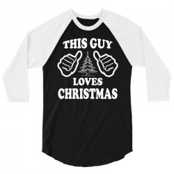 This Guy Loves Christmas 3/4 Sleeve Shirt | Artistshot