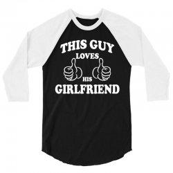 This Guy Loves His Girlfriend 3/4 Sleeve Shirt | Artistshot