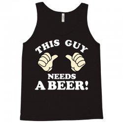 This Guy Needs a Beer Tank Top | Artistshot