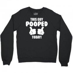 This Guy Pooped Today! Crewneck Sweatshirt | Artistshot