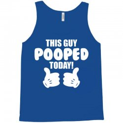This Guy Pooped Today! Tank Top | Artistshot