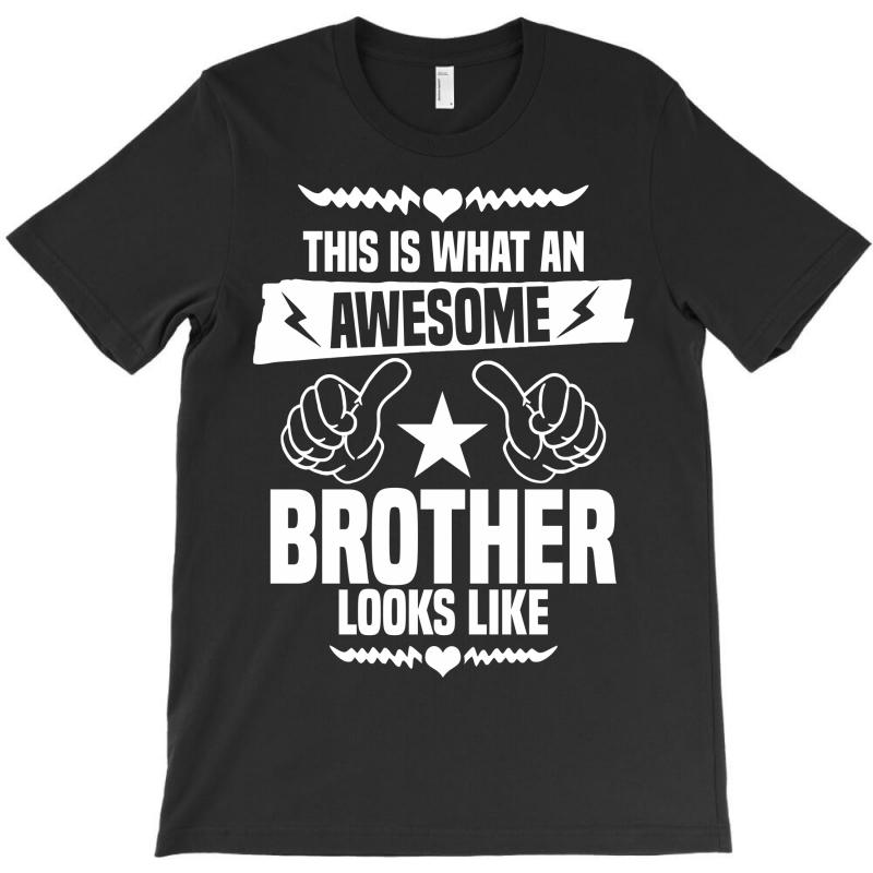 Awesome Brother Looks Like T-shirt | Artistshot