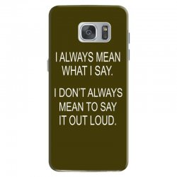 i always mean what i say Samsung Galaxy S7 Case | Artistshot