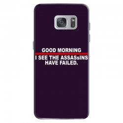 good morning i see the assassins have failed Samsung Galaxy S7 Case | Artistshot