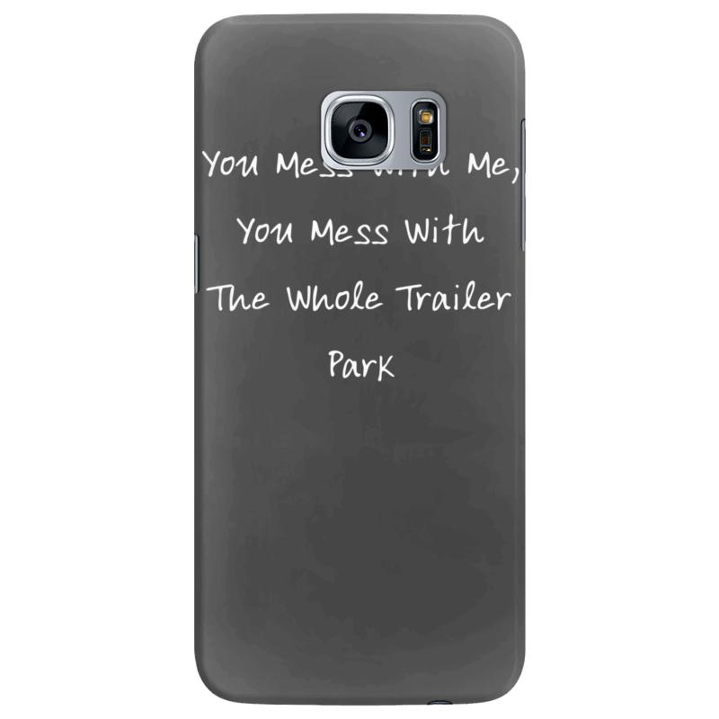 You Mess With Me, You Mess With The Whole Trailer Park Samsung Galaxy S7  Edge Case  By Artistshot