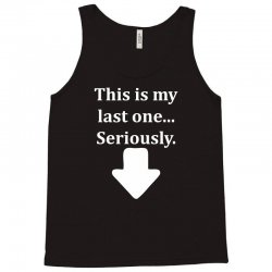 This Is My Last One Seriously Tank Top | Artistshot