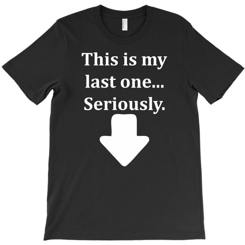 This Is My Last One Seriously T-shirt | Artistshot