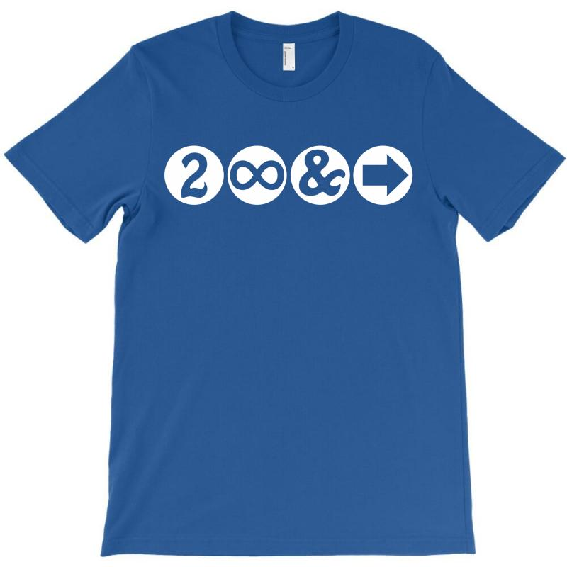 To Infinity And Beyond! T-shirt | Artistshot