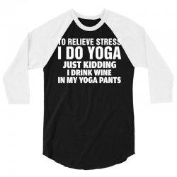 To Relieve Stress I Do Yoga 3/4 Sleeve Shirt | Artistshot