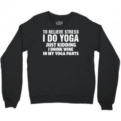 To Relieve Stress I Do Yoga Crewneck Sweatshirt | Artistshot