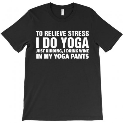 To Relieve Stress I Do Yoga T-shirt Designed By Tshiart