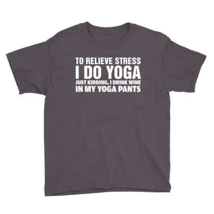 To Relieve Stress I Do Yoga Youth Tee Designed By Tshiart