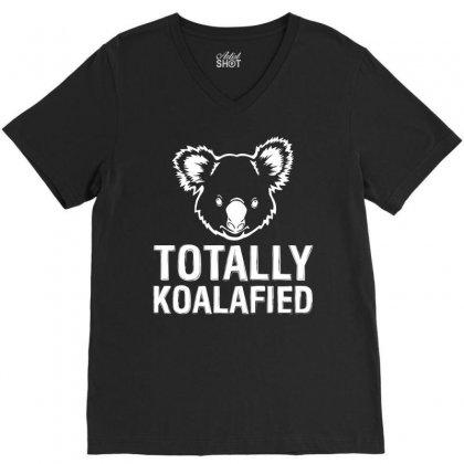 Totally Koalafied V-neck Tee Designed By Tshiart
