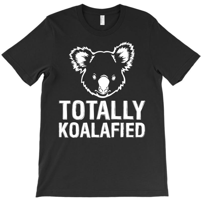 Totally Koalafied T-shirt | Artistshot