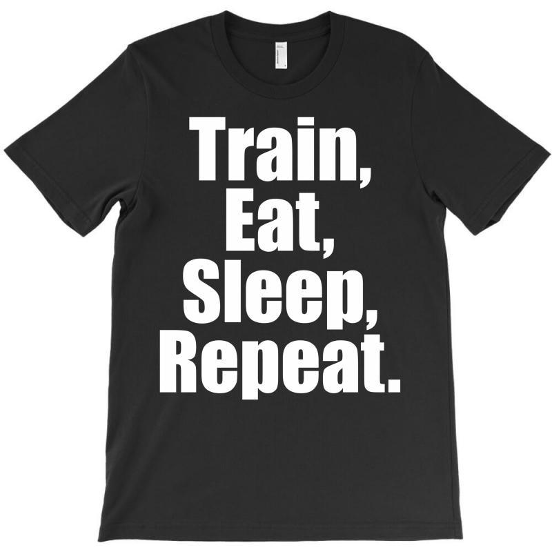 Eat. Sleep. Train. Repeat. T-shirt | Artistshot
