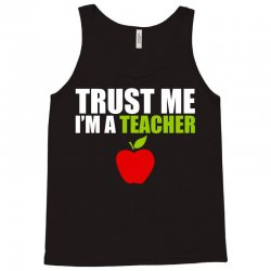 Trust Me I am a Teacher Tank Top | Artistshot