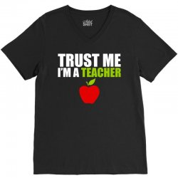 Trust Me I am a Teacher V-Neck Tee | Artistshot