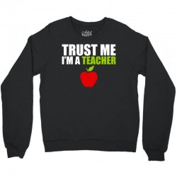 Trust Me I am a Teacher Crewneck Sweatshirt | Artistshot