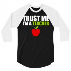 Trust Me I am a Teacher 3/4 Sleeve Shirt | Artistshot