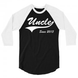 Uncle Since 2013 3/4 Sleeve Shirt | Artistshot