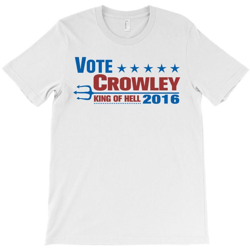 Vote Crowley - King Of Hell T-shirt   Artistshot