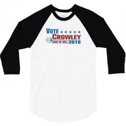 Vote Crowley - King Of Hell 3/4 Sleeve Shirt   Artistshot