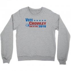 Vote Crowley - King Of Hell Crewneck Sweatshirt   Artistshot