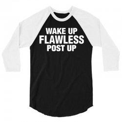 Wake Up Flawless Post Up 3/4 Sleeve Shirt   Artistshot