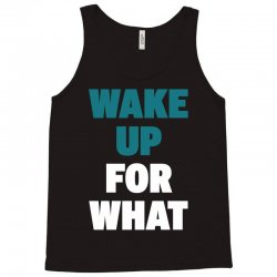 wake up for What Tank Top | Artistshot