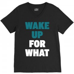 wake up for What V-Neck Tee | Artistshot