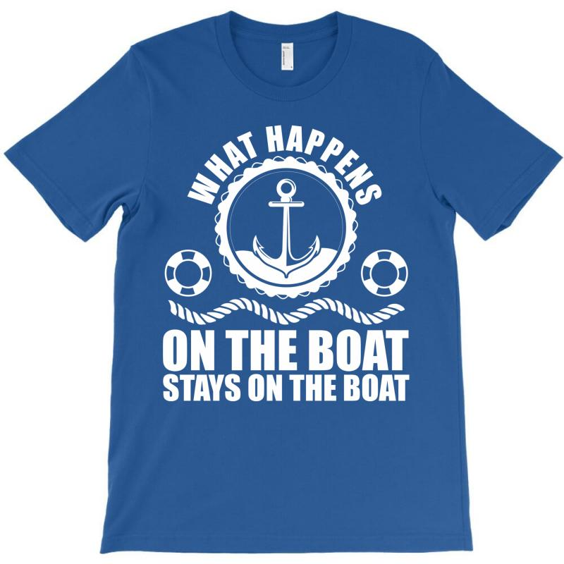 What Happens On The Boat... Stays On The Boat T-shirt | Artistshot