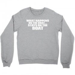 What Happens On The Boat...Stays On The Boat Crewneck Sweatshirt | Artistshot