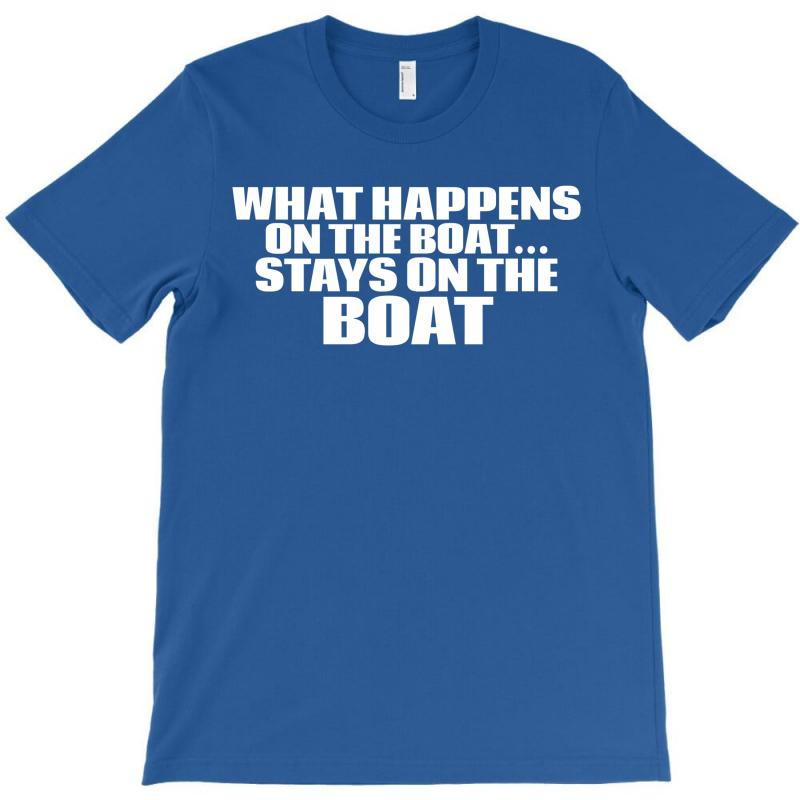 What Happens On The Boat...stays On The Boat T-shirt | Artistshot