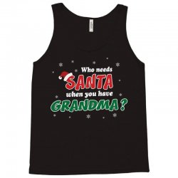 Who Needs Santa When You Have Grandma? Tank Top | Artistshot